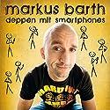 Deppen mit Smartphones (Live) Hörspiel von Markus Barth Gesprochen von: Markus Barth