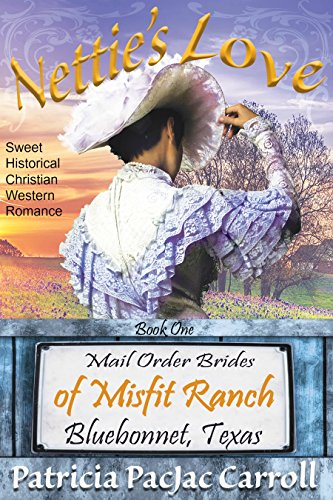 Nettie's Love (Mail Order Brides of Misfit Ranch Bluebonnet, Texas Book 1) by [Carroll, Patricia PacJac]