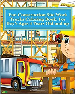 Fun Construction Site Work Trucks Coloring Book: For Boy's Ages 4 Years Old and up by Beatrice Harrison (2016-06-24)