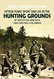 Fifteen years' sport and life in the hunting grounds of western America and British Columbia (1900) (With Active Table of Contents)