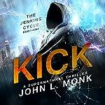 Kick: The Jenkins Cycle, Book 1 | John L. Monk