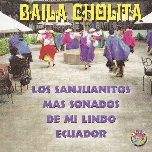 ... Baila Cholita, Los Sanjuanitos.