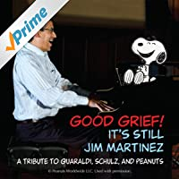 Good Grief! It's Still Jim Martinez: A Tribute to Guaraldi, Schulz and Peanuts