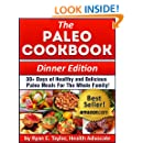 The Paleo Cookbook (Dinner Edition) - 30+ Days of Healthy and Delicious Paleo Recipes For the Whole Family!