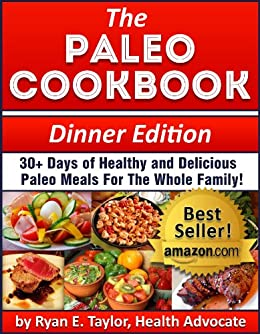 The Paleo Cookbook (Dinner Edition) - 30+ Days of Healthy and Delicious Paleo Recipes For the Whole Family! by [Taylor, Ryan E.]