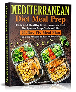 Mediterranean Diet Meal Prep: Easy and Healthy Mediterranean Diet Recipes  to Prep, Grab and Go  21-Day Fix Meal Plan to Lose Weight as Fast as