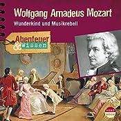 Wolfgang Amadeus Mozart: Wunderkind und Musikrebell (Abenteuer & Wissen) | Ute Welteroth