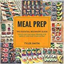 Meal Prep: The Essential Beginner's Guide - Quick and Easy Meal Prepping for Weight Loss and Clean Eating: Clean Eating Meal Prep, Book 1 Audiobook by Tyler Smith Narrated by Sam Slydell