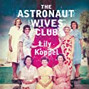 The Astronaut Wives Club Audiobook by Lily Koppel Narrated by Orlagh Cassidy