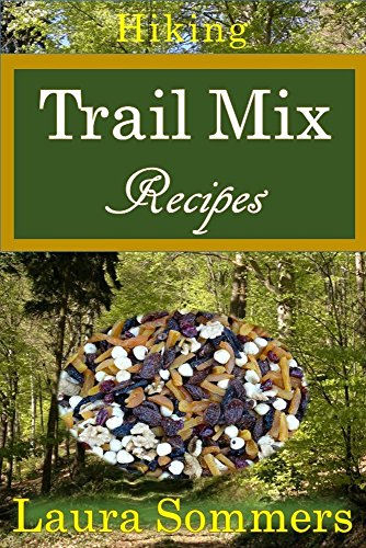 Hiking Trail Mix Recipes: A Camping Snack Mix Cookbook (Campfire Cookbook 2) by [Sommers, Laura]