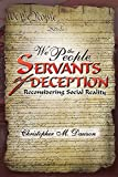 img - for WE THE PEOPLE, SERVANTS OF DECEPTION: Reconsidering Social Reality book / textbook / text book