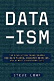 img - for Data-ism: The Revolution Transforming Decision Making, Consumer Behavior, and Almost Everything Else by Steve Lohr (2015-03-10) book / textbook / text book