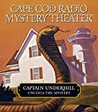 Captain Underhill Uncoils the Mystery: The Cobra in the Kindergarten and The Whirlpool (Cape Cod Radio Mystery Theater)