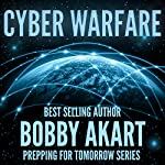 Cyber Warfare: Prepping for Tomorrow Series | Bobby Akart