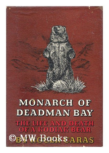 Monarch of Deadman Bay: The Life and Death of a Kodiak Bear