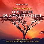 Mettre en pratique Le pouvoir du moment présent - Enseignements essentiels, méditations et exercices pour jouir d'une vie libérée | Eckhart Tolle