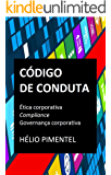 Código de Conduta: Ética Corporativa, Compliance, Governança Corporativa