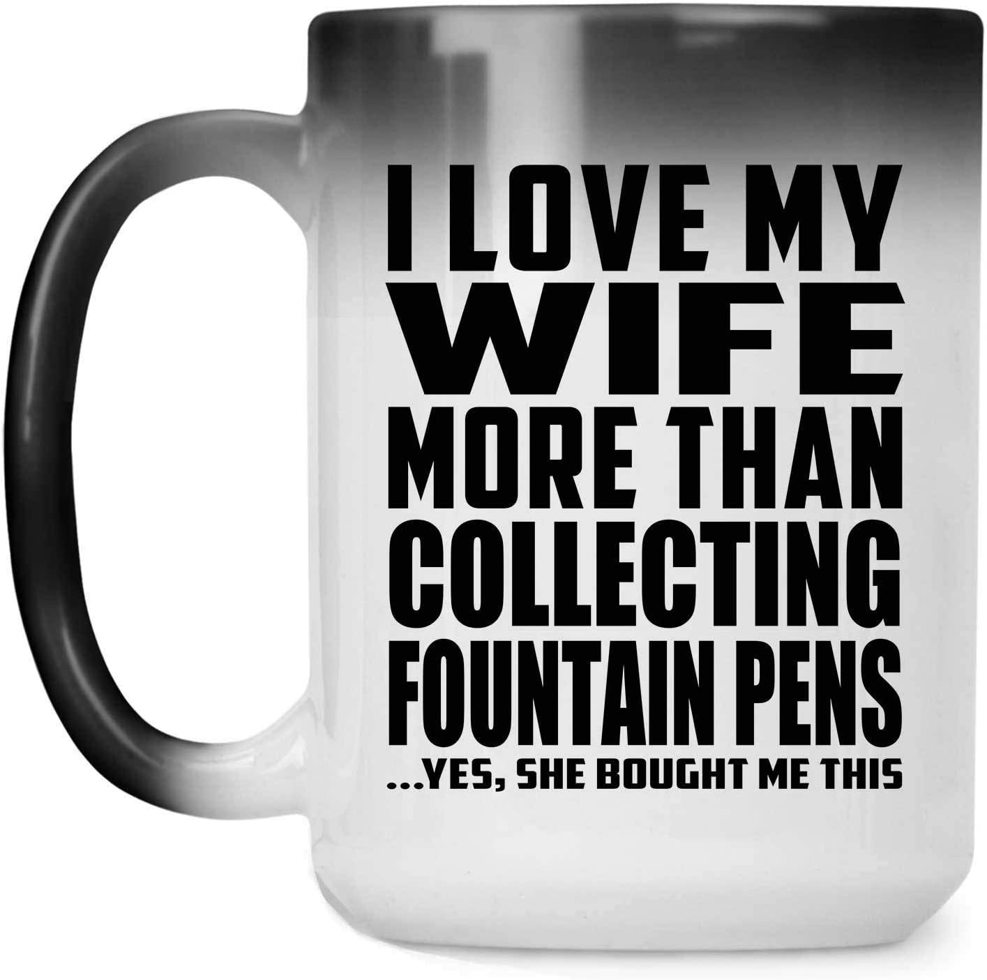 I Love My Wife More Than Collecting Fountain Pens - 15oz Color Changing Mug Magic Tea-Cup Heat Sensitive - Idea for Husband Him Men Man He from Wife Birthday Christmas Thanksgiving Anniversary