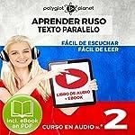 Aprender Ruso - Texto Paralelo - Fácil de Leer - Fácil de Escuchar: Curso en Audio, No. 2 [Learn Russian - Parallel Text - Easy Reader - Easy Audio: Audio Course No. 2]: Lectura Fácil en Ruso    Polyglot Planet