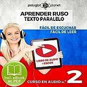Aprender Ruso - Texto Paralelo - Fácil de Leer - Fácil de Escuchar: Curso en Audio, No. 2 [Learn Russian - Parallel Text - Easy Reader - Easy Audio: Audio Course No. 2]: Lectura Fácil en Ruso |  Polyglot Planet