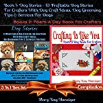 Dog Stories: 13 Profitable Dog Stories for Crafters with Dog Craft Ideas, Dog Grooming Tips & Services Dog, Dog Guide for Selling Dog Grooming Jobs & Dog Products & Dog Services, Crafting Is like You | Mary Kay Hunziger