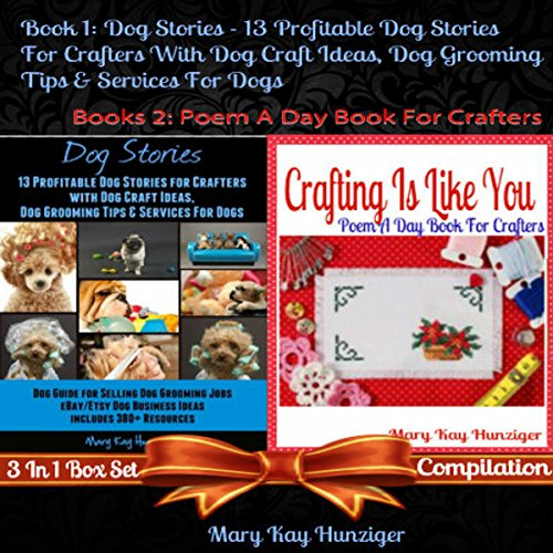 Dog Stories: 13 Profitable Dog Stories for Crafters with Dog Craft Ideas, Dog Grooming Tips & Services Dog, Dog Guide for Selling Dog Grooming Jobs & Dog Products & Dog Services, Crafting Is like You