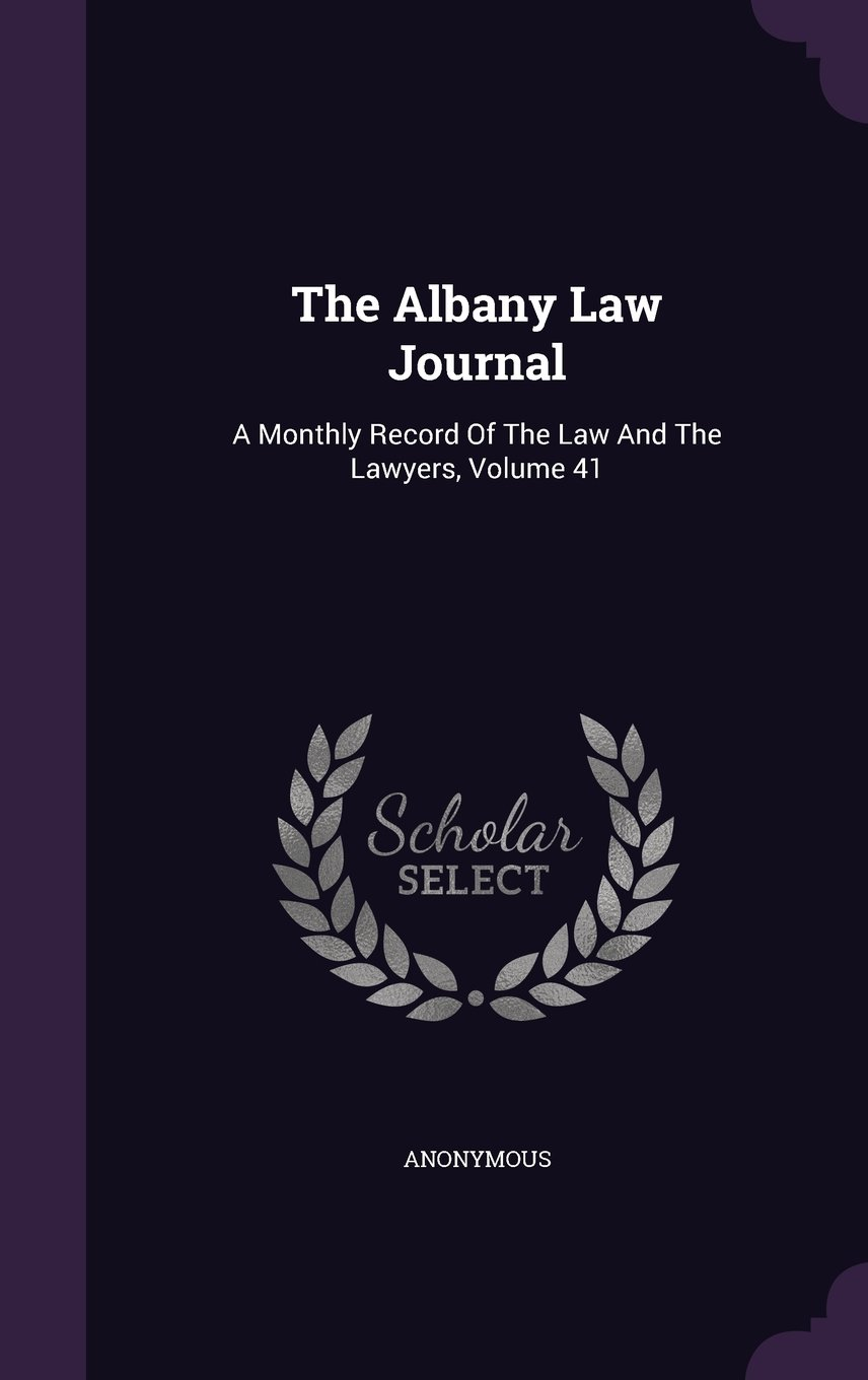 Download The Albany Law Journal: A Monthly Record Of The Law And The Lawyers, Volume 41 pdf