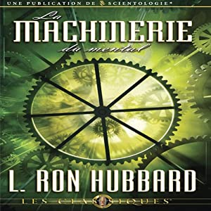 La Machinerie du Mental (The Machinery of the Mind) Audiobook by L. Ron Hubbard Narrated by  uncredited
