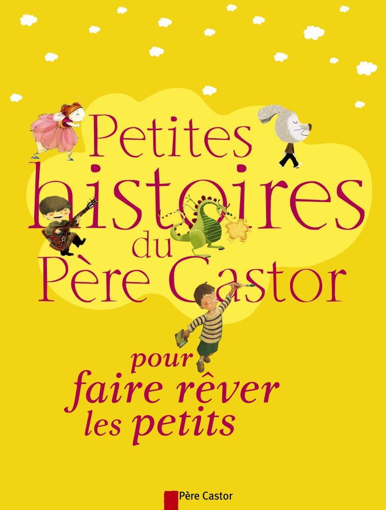 Petites histoires du Père Castor pour faire rêver les petits (French Edition) pdf