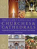 The Secret Language of Churches & Cathedrals: Decoding the Sacred Symbolism of Christianity's Holy Building