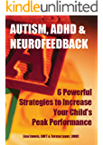 Autism, ADHD & Neurofeedback: 6 Powerful Strategies To Increase Your Child's Peak Performance