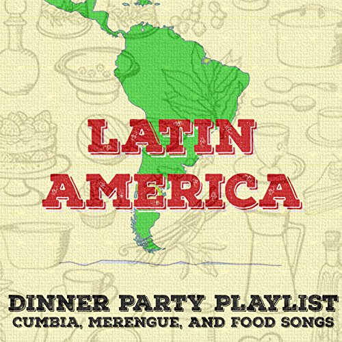 Dinner Party Playlist: Cumbia, Merengue, And Food Songs from Latin America -