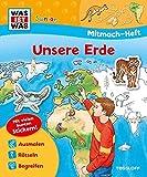 Mitmach-Heft Unsere Erde: Malen, Stickern, Rätseln (WAS IST WAS Junior Mitmach-Hefte)