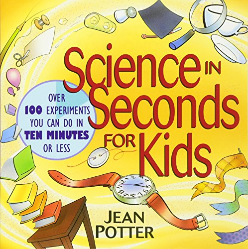 Science in Seconds for Kids: Over 100 Experiments You Can Do in Ten Minutes or Less cover