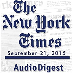 The New York Times Audio Digest, September 21, 2015