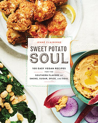 Sweet Potato Soul: 100 Easy Vegan Recipes for the Southern Flavors of Smoke Sugar Spice and Soul