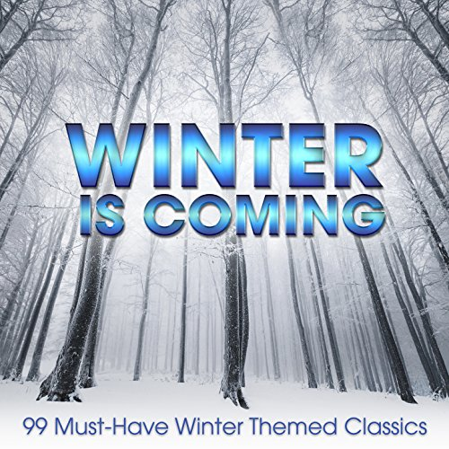 Winter is Coming : 99 Must-Have Winter Themed Classics [Explicit]