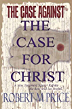 The Case Against the Case For Christ: A New Testament Scholar Refutes the Reverend Lee Strobel