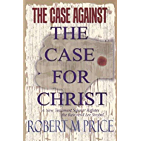 The Case Against the Case For Christ: A New Testament Scholar Refutes the Reverend Lee Strobel (English Edition)