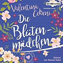 Die Blütenmädchen Hörbuch von Valentina Cebeni Gesprochen von: Simone Kabst