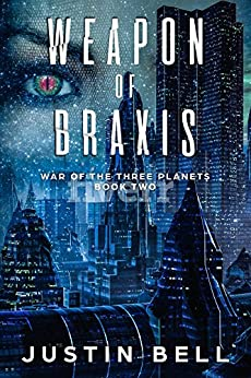 Weapon of Braxis (War of the Three Planets Book 2) by [Bell, Justin]