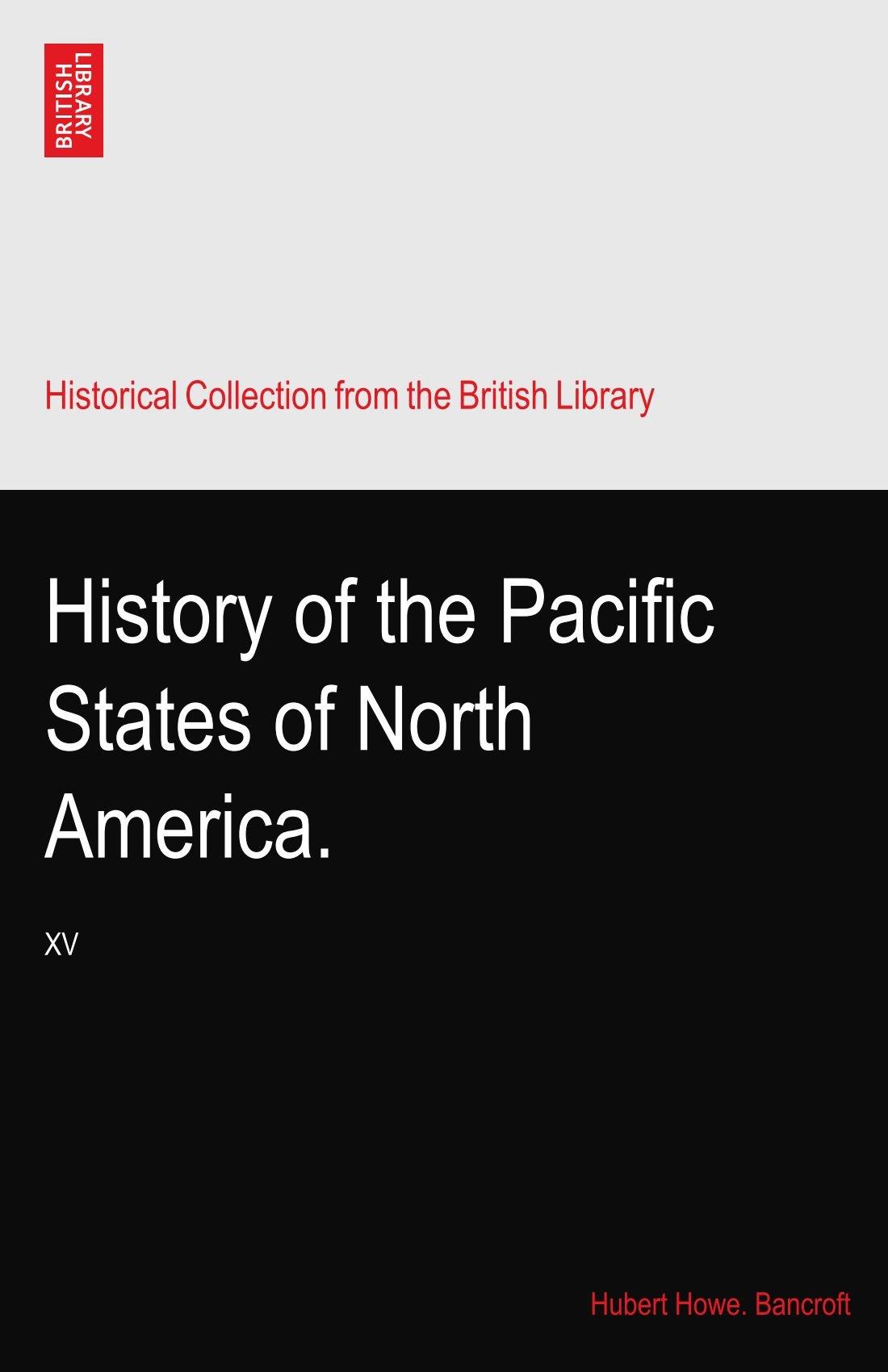 History of the Pacific States of North America.: XV pdf epub