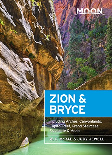 Moon Zion & Bryce: Including Arches, Canyonlands, Capitol Reef, Grand Staircase-Escalante & Moab (Moon Handbooks) (Outdoor Zion)