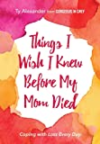 Things I Wish I Knew Before My Mom Died: Coping