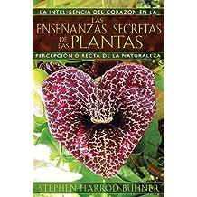 Las enseñanzas secretas de las plantas: La inteligencia del corazón en la percepción directa de