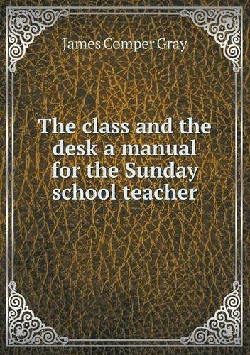 The class and the desk a manual for the Sunday school teacher PDF