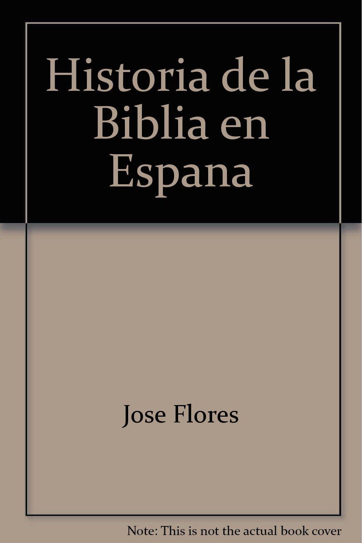 Historia de la biblia en España: Amazon.es: Flores Espinosa, Jose: Libros