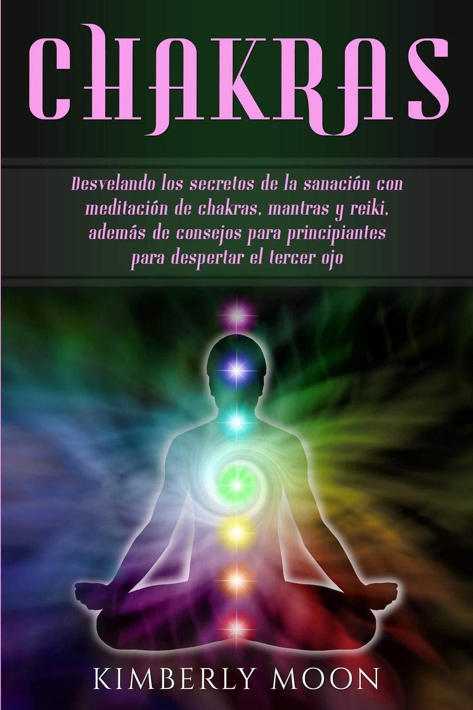 Chakras: Desvelando los secretos de la sanación con ...