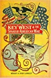Key West and the Spanish-American War, Wright Langley and Joan Langley, 0911607110