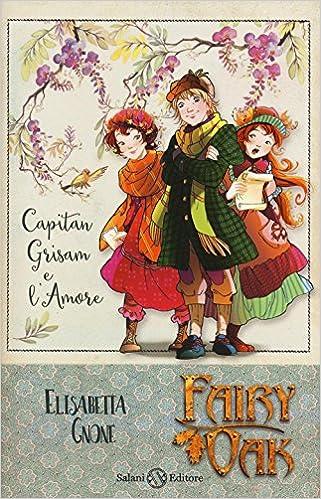 Capitan Grisam e l'amore. Fairy Oak. Autore: Elisabetta Gnone - Stefania Siano Official